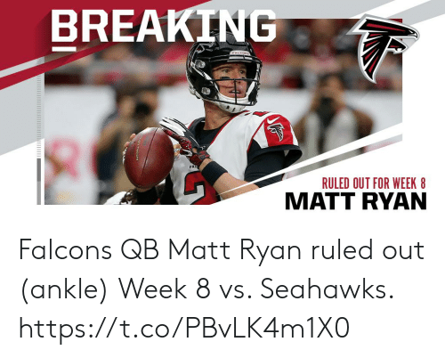 Memes, Falcons, and Seahawks: BREAKING  FALCON  FAL  RULED OUT FOR WEEK 8  MATT RYAN Falcons QB Matt Ryan ruled out (ankle) Week 8 vs. Seahawks. https://t.co/PBvLK4m1X0