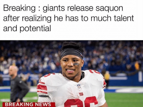 Heing: Breaking : giants release saquon  after realizing he has to much talent  and potential  BREAKING NEWS