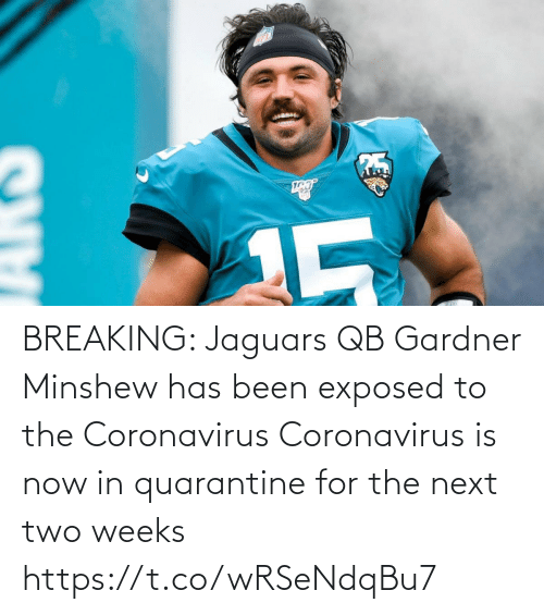 NFL: BREAKING: Jaguars QB Gardner Minshew has been exposed to the Coronavirus  Coronavirus is now in quarantine for the next two weeks https://t.co/wRSeNdqBu7