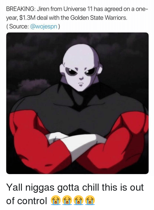 Golden State Warriors: BREAKING: Jiren from Universe 11 has agreed on a one-  year, $1.3M deal with the Golden State Warriors.  (Source: @wojespn) Yall niggas gotta chill this is out of control 😭😭😭😭