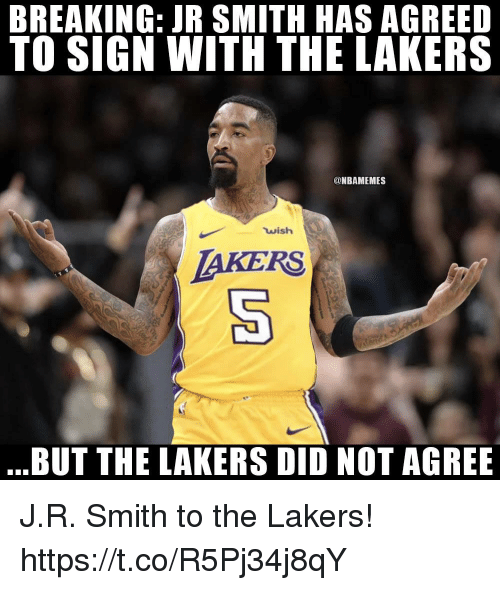 J.R. Smith, Los Angeles Lakers, and Memes: BREAKING: JR SMITH HAS AGREED  TO SIGN WITH THE LAKERS  @NBAMEMES  wish  AKERS  BUT THE LAKERS DID NOT AGREE J.R. Smith to the Lakers! https://t.co/R5Pj34j8qY