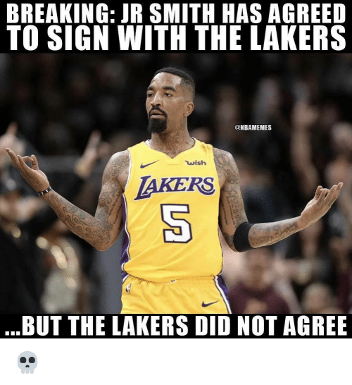 J.R. Smith, Los Angeles Lakers, and Nba: BREAKING: JR SMITH HAS AGREED  TO SIGN WITH THE LAKERS  @NBAMEMES  wish  AKERS  .BUT THE LAKERS DID NOT AGREB 💀