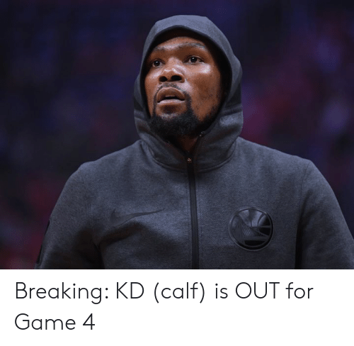 calf: Breaking: KD (calf) is OUT for Game 4
