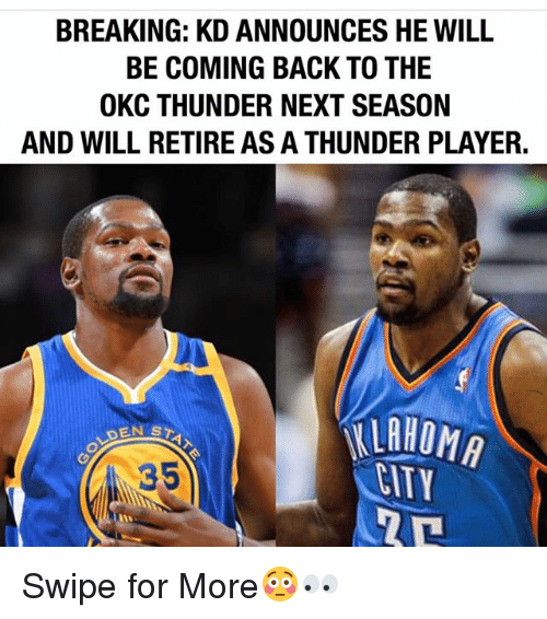 Memes, Okc Thunder, and Back: BREAKING: KDANNOUNCES HE WILL  BE COMING BACK TO THE  OKC THUNDER NEXT SEASON  AND WILL RETIRE AS A THUNDER PLAYER.  TLAHOMA  STAT  DEN Swipe for More😳👀