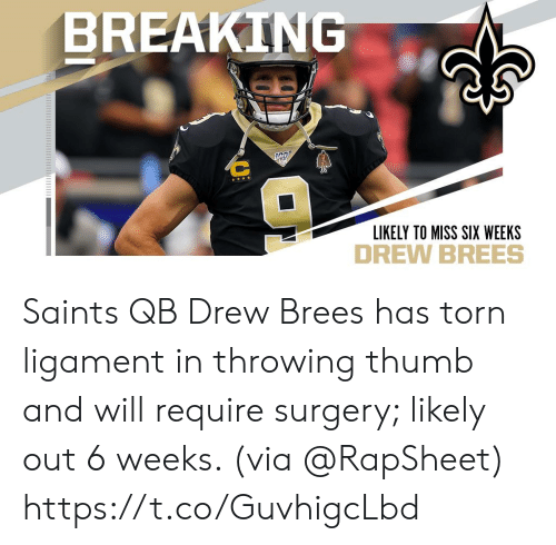 torn: BREAKING  LIKELY TO MISS SIX WEEKS Saints QB Drew Brees has torn ligament in throwing thumb and will require surgery; likely out 6 weeks. (via @RapSheet) https://t.co/GuvhigcLbd