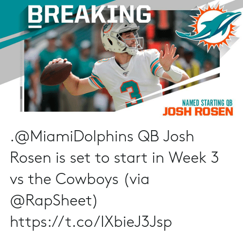 Dallas Cowboys, Memes, and 🤖: BREAKING  NAMED STARTING QB .@MiamiDolphins QB Josh Rosen is set to start in Week 3 vs the Cowboys (via @RapSheet) https://t.co/IXbieJ3Jsp