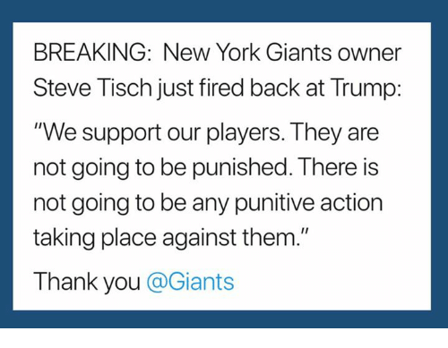 """New York, New York Giants, and Thank You: BREAKING: New York Giants owner  Steve Tisch just fired back at Trump:  """"We support our players. They are  not going to be punished. There is  not going to be any punitive action  taking place against them.""""  Thank you @Giants"""