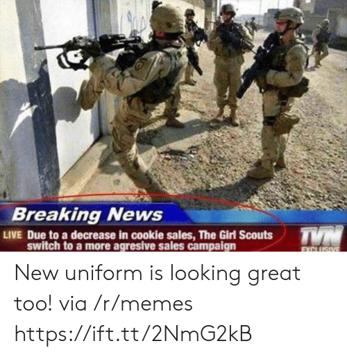 Girl Scouts, Memes, and News: Breaking News  LIVE Due to a decrease in cookie sales, The Girl Scouts  switch to a more agresive sales campaign New uniform is looking great too! via /r/memes https://ift.tt/2NmG2kB