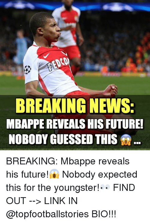 Future, Memes, and News: BREAKING NEWS  MBAPPE REVEALS HIS FUTURE!  NOBODY GUESSED THIS BREAKING: Mbappe reveals his future!😱 Nobody expected this for the youngster!👀 FIND OUT --> LINK IN @topfootballstories BIO!!!