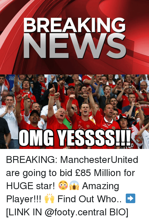 Amaz: BREAKING  NEWS  OMG YESSSS!!! BREAKING: ManchesterUnited are going to bid £85 Million for HUGE star! 😳😱 Amazing Player!!! 🙌 Find Out Who.. ➡️ [LINK IN @footy.central BIO]