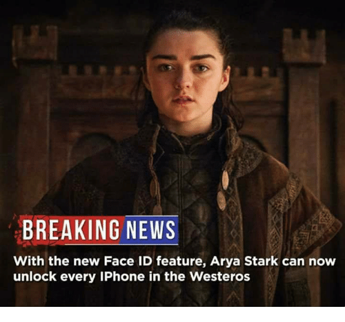 Starked: BREAKING NEWS  With the new Face ID feature, Arya Stark can now  unlock every IPhone in the Westeros
