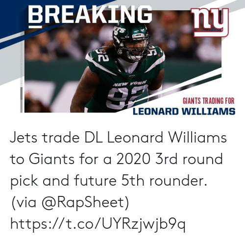 trading: BREAKING  nu  VEW YOK  GIANTS TRADING FOR  LEONARD WILLIAMS Jets trade DL Leonard Williams to Giants for a 2020 3rd round pick and future 5th rounder. (via @RapSheet) https://t.co/UYRzjwjb9q