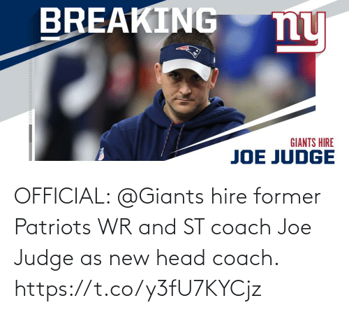 coach: BREAKING  ny  GIANTS HIRE  JOE JUDGE OFFICIAL: @Giants hire former Patriots WR and ST coach Joe Judge as new head coach. https://t.co/y3fU7KYCjz