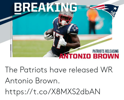 Antonio Brown: BREAKING  PATERAGTS  PATRIOTS RELEASING  AN The Patriots have released WR Antonio Brown. https://t.co/X8MXS2dbAN