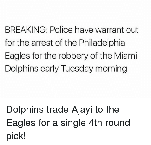 Miami Dolphins: BREAKING: Police have warrant out  for the arrest of the Philadelphia  Eagles for the robbery of the Miami  Dolphins early Tuesday morning Dolphins trade Ajayi to the Eagles for a single 4th round pick!