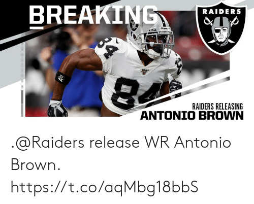 Memes, Raiders, and Antonio Brown: BREAKING  RAIDERS  100  RAIDERS RELEASING .@Raiders release WR Antonio Brown. https://t.co/aqMbg18bbS