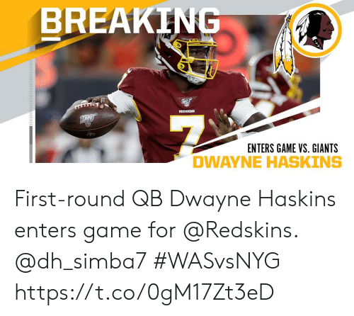 Memes, Washington Redskins, and Game: BREAKING  REDSKINS  ENTERS GAME VS. GIANTS First-round QB Dwayne Haskins enters game for @Redskins. @dh_simba7   #WASvsNYG https://t.co/0gM17Zt3eD