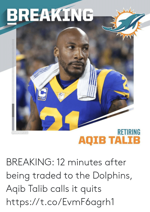 After Being: BREAKING  RETIRING  @DRIPBAYLESS  AQIB TALIB BREAKING: 12 minutes after being traded to the Dolphins, Aqib Talib calls it quits https://t.co/EvmF6agrh1