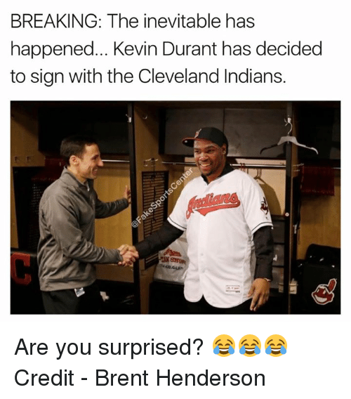 Credited: BREAKING: The inevitable has  happened... Kevin Durant has decided  to sign with the Cleveland Indians. Are you surprised? 😂😂😂  Credit - Brent Henderson