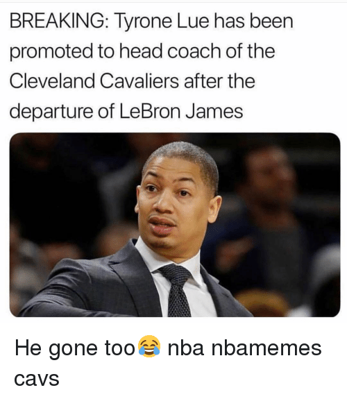 Cleveland Cavaliers: BREAKING: Tyrone Lue has been  promoted to head coach of the  Cleveland Cavaliers after the  departure of LeBron James He gone too😂 nba nbamemes cavs