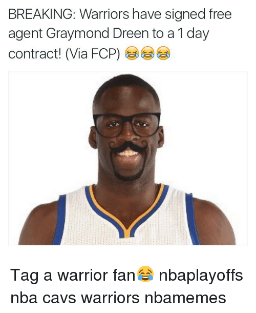 Basketball, Cavs, and Nba: BREAKING: Warriors have signed free  agent Graymond Dreen to a 1 day  contract! (Via FCP) Tag a warrior fan😂 nbaplayoffs nba cavs warriors nbamemes