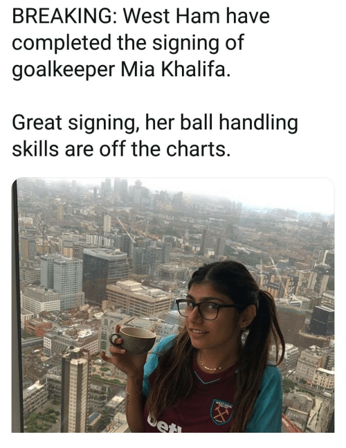 Memes, Mia Khalifa, and Charts: BREAKING: West Ham have  completed the signing of  goalkeeper Mia Khalifa  Great signing, her ball handling  skills are off the charts