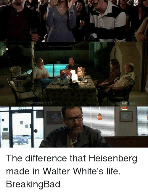 Heisenberger: breakingbad feed  TaMC The difference that Heisenberg made in Walter White's life. BreakingBad