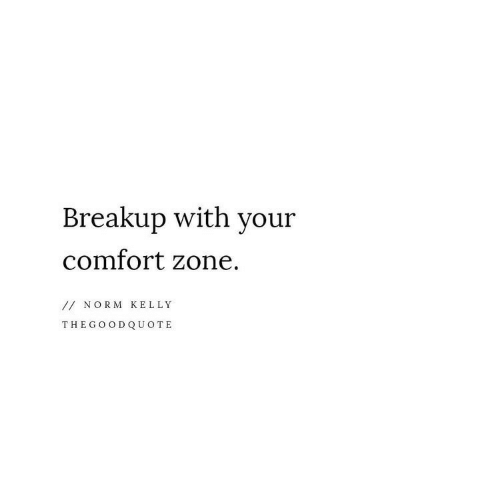 norm: Breakup with your  comfort zone.  //NORM KELLY  THEGOODQUOTE