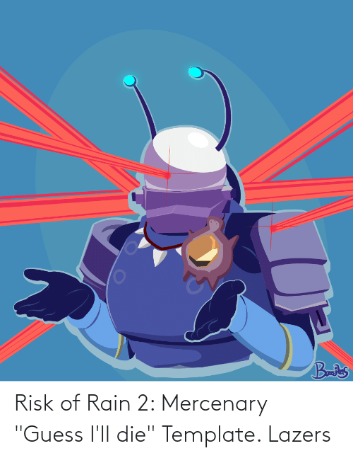 "Guess, Rain, and Template: Bres Risk of Rain 2: Mercenary ""Guess I'll die"" Template. Lazers"
