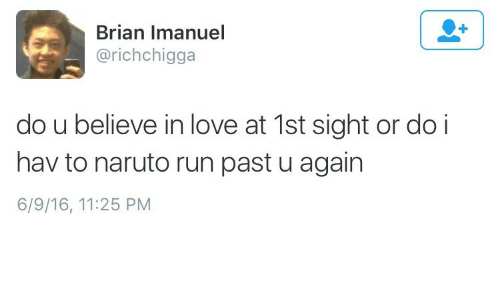 hav: Brian Imanuel  @richchigga  do u believe in love at 1st sight or do i  hav to naruto run past u again  6/9/16, 11:25 PM