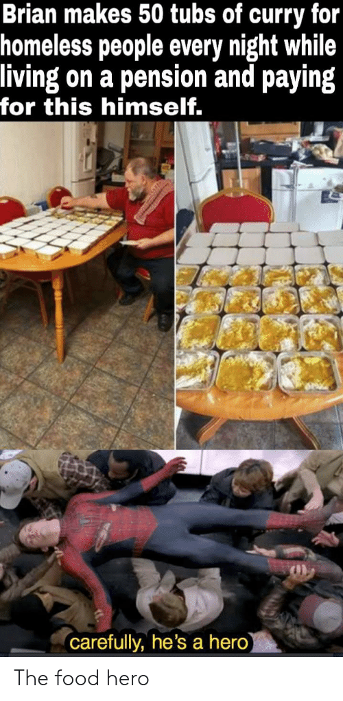 Food, Homeless, and Living: Brian makes 50 tubs of curry for  homeless people every night while  living on a pension and payin  for this himself  carefully, he's a hero The food hero