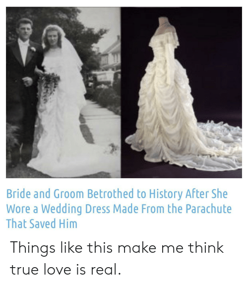 Wore: Bride and Groom Betrothed to History After She  Wore a Wedding Dress Made From the Parachute  That Saved Him Things like this make me think true love is real.