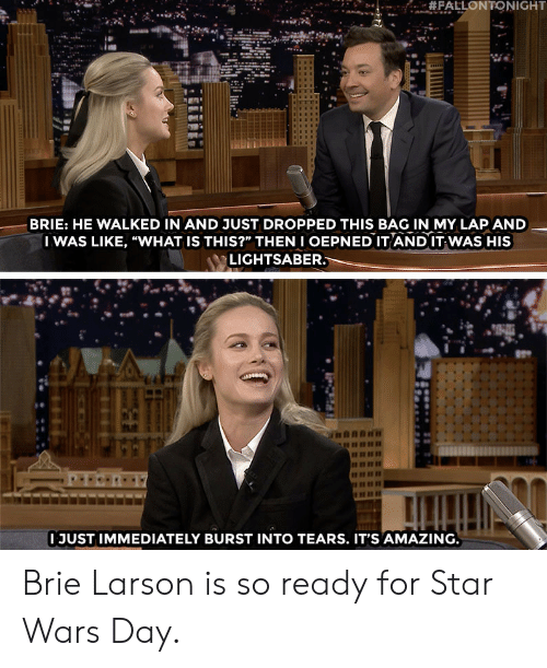 """Lightsaber: BRIE: HE WALKED IN AND JUST DROPPED THIS BAG IN MY LAP AND  I WAS LIKE, """"WHAT IS THIS?"""" THENI OEPNED IT AND IT WAS HIS  LIGHTSABER  I JUST IMMEDIATELY BURST INTO TEARS. IT'S AMAZING Brie Larson is so ready for Star Wars Day."""