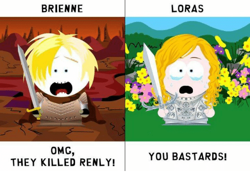 You Bastards: BRIENNE  OMG,  THEY KILLED RENLY!  LORAS  YOU BASTARDS!