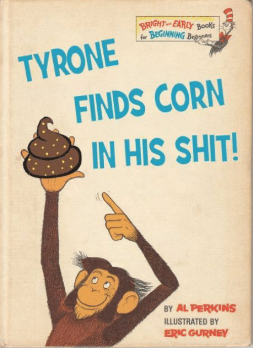 Perkins: BRIGHT EARLy Books  forBEGINNING By  TYRONE  FINDS CORN  IN HIS SHIT  BY AL PERKINS  ILLUSTRATED BY  ERIC GURNEY