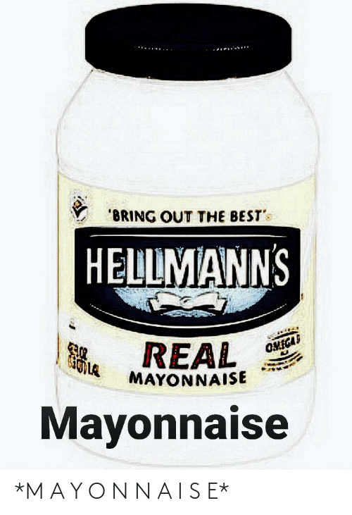 """bests: """"BRING OUT THE BEST's  HELLMANNS  REAL  MAYONNAISE  OMIGAS  Mayonnaise *M A Y O N N A I S E*"""