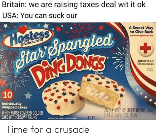 Taxes, American, and Best: Britain: we are raising taxes deal wit it ok  USA: You can suck our  A Sweet Way  to Give Back  ostess  ofuckchurch  American  Red Cross  BRAND  10  individually  wrapped cakes  WHITE FUDGE COVERED GOLDEN  CAKE WITH CREAMY FILLING MODUCT DLANGED  BEST BY  TO SHOW DETAL Time for a crusade