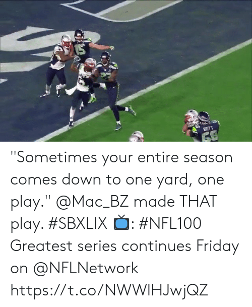 """Friday, Memes, and 🤖: BRITT """"Sometimes your entire season comes down to one yard, one play.""""  @Mac_BZ made THAT play. #SBXLIX  📺: #NFL100 Greatest series continues Friday on @NFLNetwork https://t.co/NWWlHJwjQZ"""