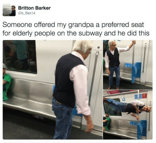 Dank, Subway, and Grandpa: Britton Barker  @b flex14  Someone offered my grandpa a preferred seat  for elderly people on the subway and he did this