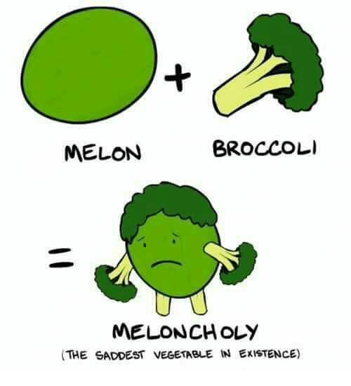 Melonism: BROCCOLI  MELON  MELONCHOLY  (THE SADDEST VEGETABLE IN ExisTENCE)