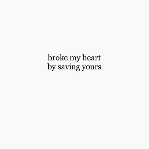 Heart, Broke, and My Heart: broke my heart  by saving yours
