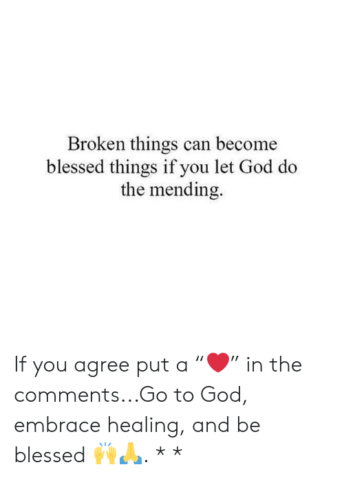 """Blessed, God, and Memes: Broken things can become  blessed things if you let God do  the mending. If you agree put a """"❤️"""" in the comments...Go to God, embrace healing, and be blessed 🙌🙏. * *"""