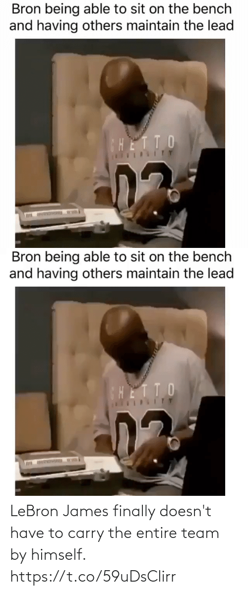 LeBron James, Lebron, and Lead: Bron being able to sit on the bench  and having others maintain the lead  CHETTO  ITY   Bron being able to sit on the bench  and having others maintain the lead  HETTO LeBron James finally doesn't have to carry the entire team by himself. https://t.co/59uDsClirr
