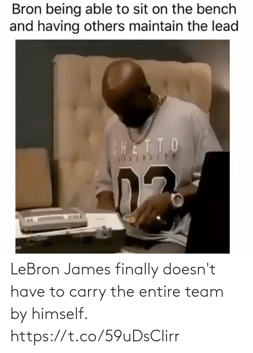 LeBron James, Memes, and Lebron: Bron being able to sit on the bench  and having others maintain the lead  CHETTO  ITY LeBron James finally doesn't have to carry the entire team by himself. https://t.co/59uDsClirr