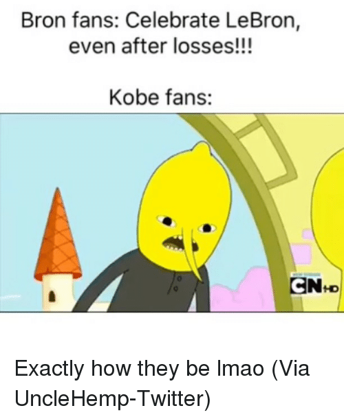 Basketball, Lmao, and Nba: Bron fans: Celebrate LeBron,  even after losses!!!  Kobe fans:  CN+D Exactly how they be lmao (Via ‪UncleHemp‬-Twitter)