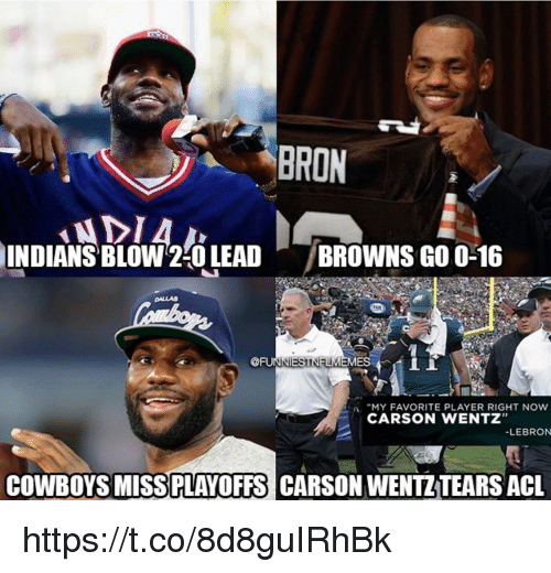 """acl: BRON  INDIANS BLOW 2-0 LEADBROWNS GO 0-16  DALLAS  UNNIESTNFLMEMES  : A """"MY FAVORITE PLAYER RIGHT NOW  32  CARSON WENTZ  -LEBRON  COWBOYS MISS  PLAYOFFS  CARSON WENTZ TEARS ACL https://t.co/8d8guIRhBk"""