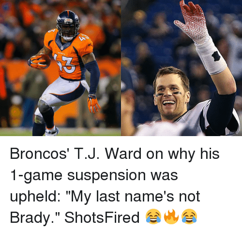 """upheld: Broncos' T.J. Ward on why his 1-game suspension was upheld: """"My last name's not Brady."""" ShotsFired 😂🔥😂"""