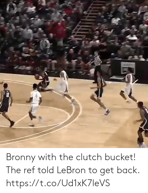 Lebron: Bronny with the clutch bucket!  The ref told LeBron to get back.    https://t.co/Ud1xK7leVS