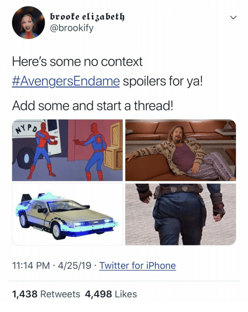 Iphone, Twitter, and Add: brooke elizabet  @brookify  Here's some no context  #AvengersEndame spoilers for ya!  Add some and start a thread.  11:14 PM 4/25/19 Twitter for iPhone  1,438 Retweets 4,498 Likes