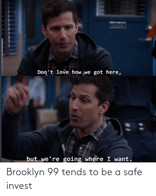 Brooklyn: Brooklyn 99 tends to be a safe invest